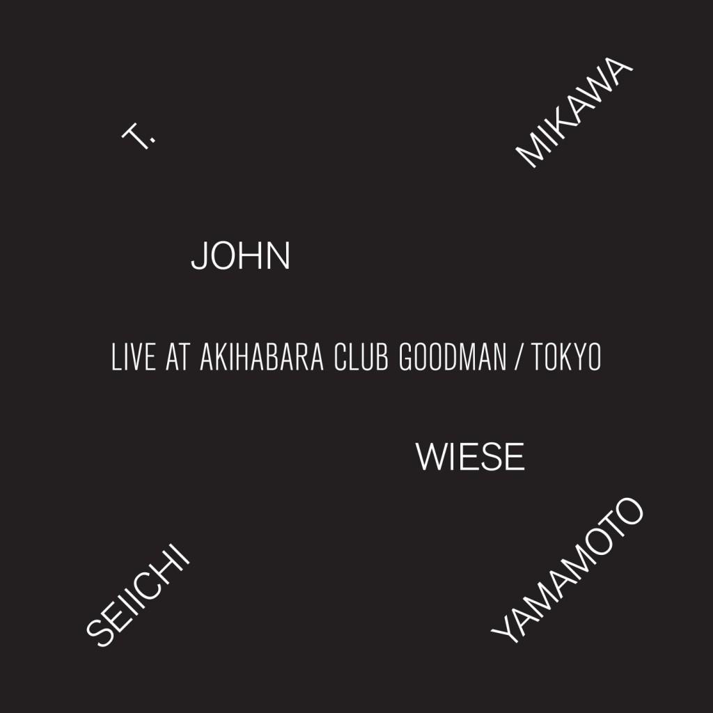 H 89 - T. Mikawa-John Wiese-Seiichi Yamamoto - Live At Akihabara Club Goodman - cover